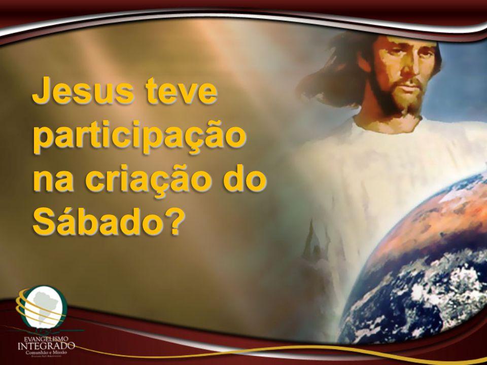 Jesus teve participação na criação do Sábado
