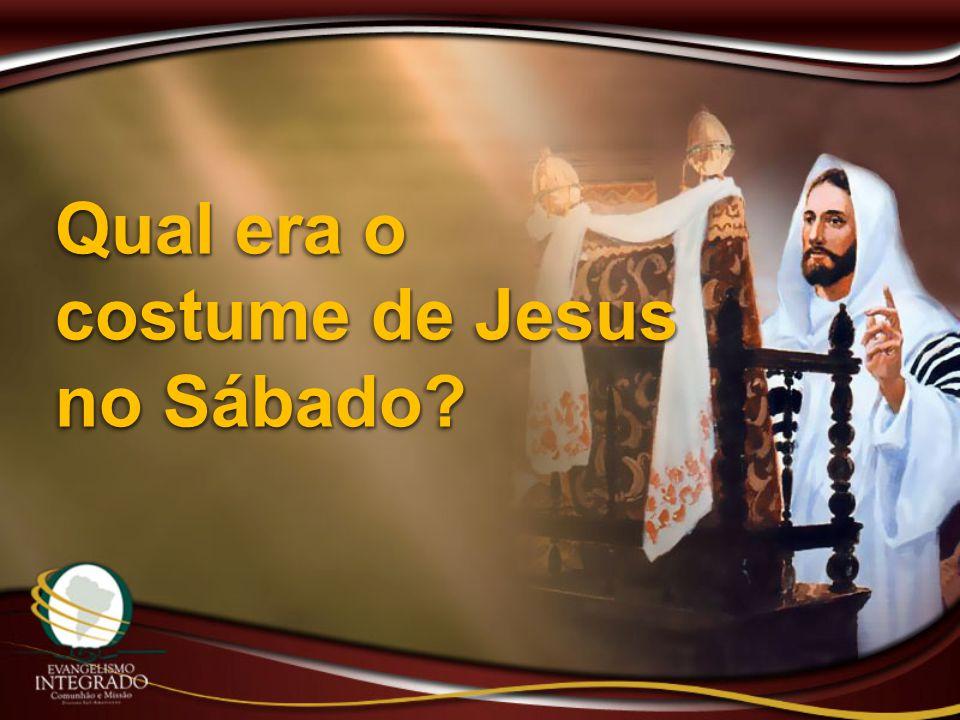 Qual era o costume de Jesus no Sábado