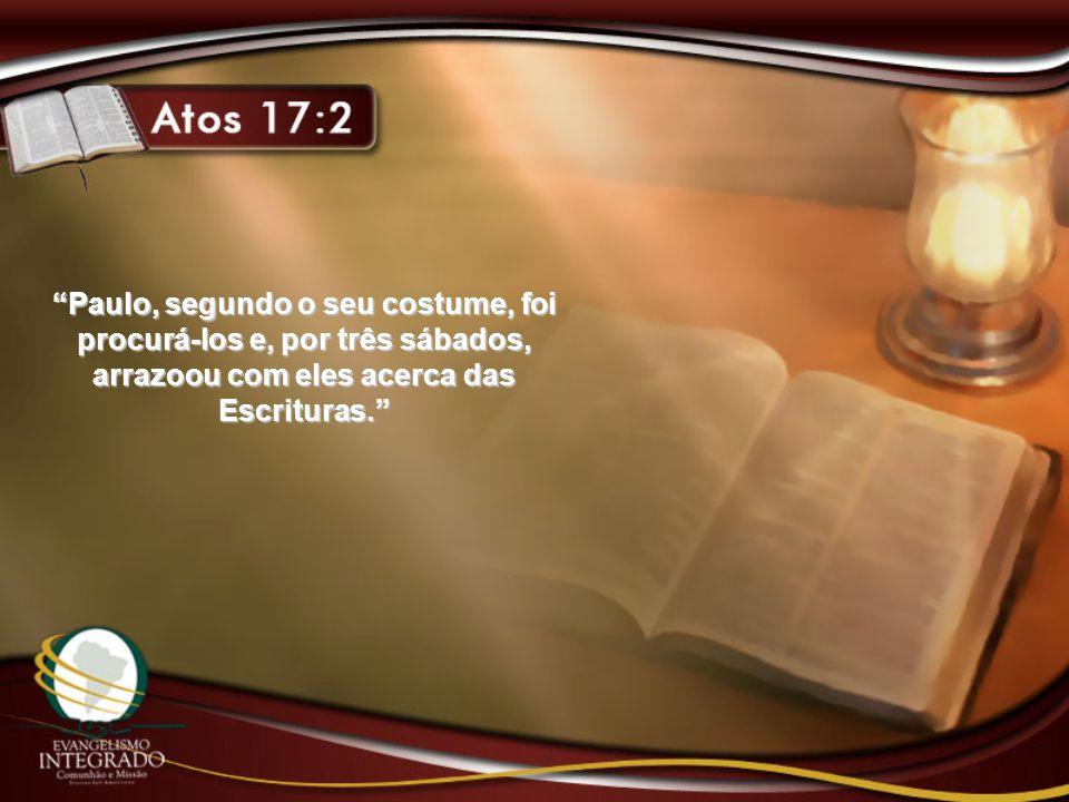 Paulo, segundo o seu costume, foi procurá-los e, por três sábados, arrazoou com eles acerca das Escrituras.