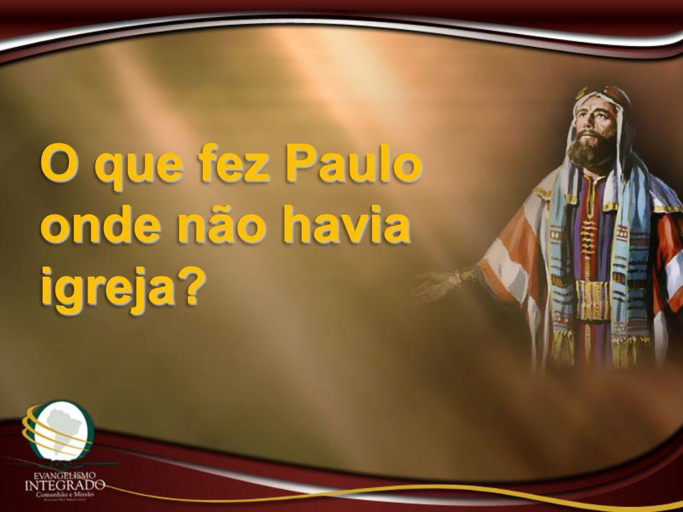 O que fez Paulo onde não havia igreja