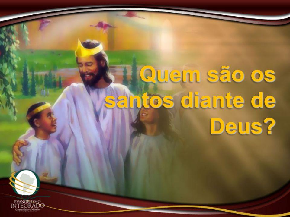 Quem são os santos diante de Deus