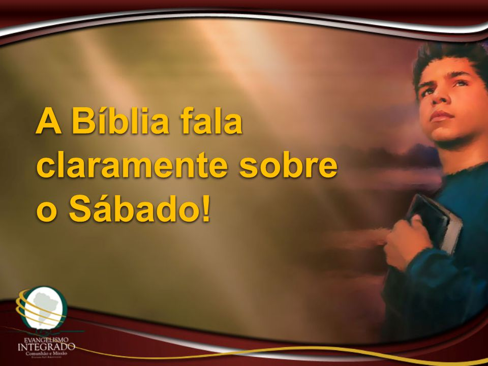 A Bíblia fala claramente sobre o Sábado!