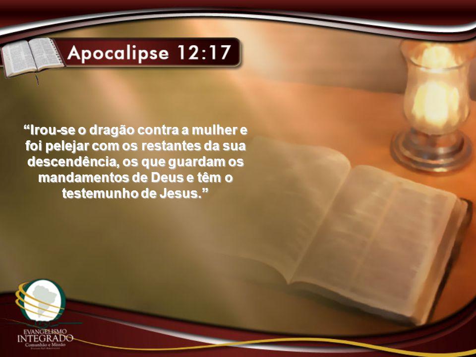 Irou-se o dragão contra a mulher e foi pelejar com os restantes da sua descendência, os que guardam os mandamentos de Deus e têm o testemunho de Jesus.