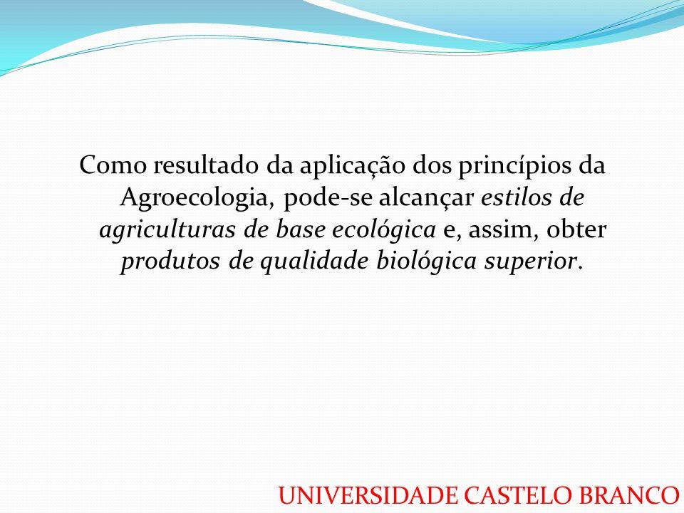 Como resultado da aplicação dos princípios da Agroecologia, pode-se alcançar estilos de agriculturas de base ecológica e, assim, obter produtos de qualidade biológica superior.