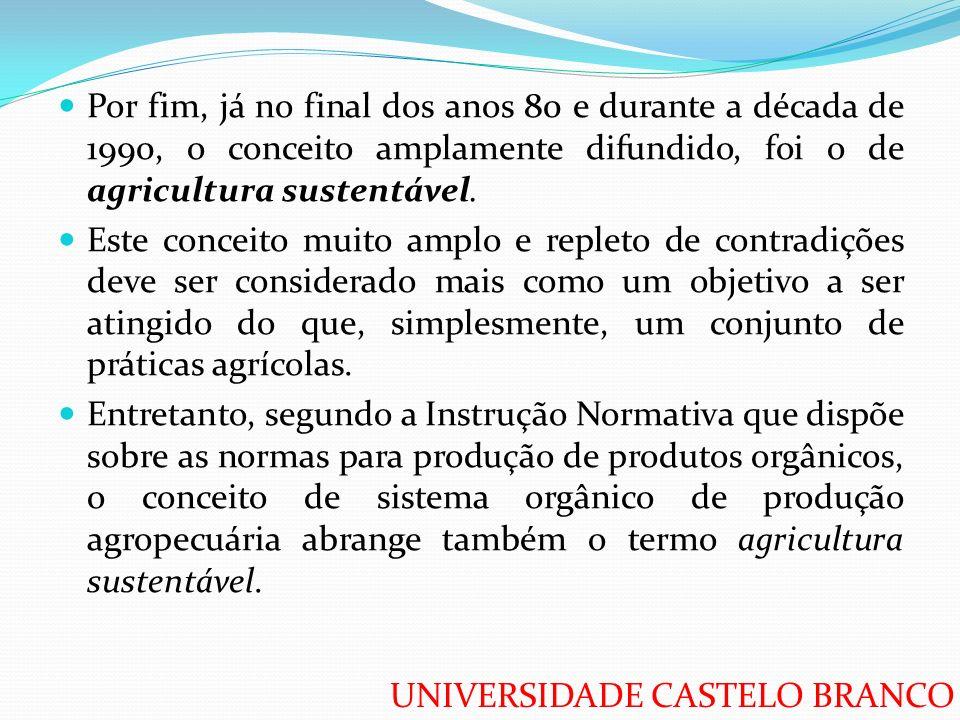 Por fim, já no final dos anos 80 e durante a década de 1990, o conceito amplamente difundido, foi o de agricultura sustentável.