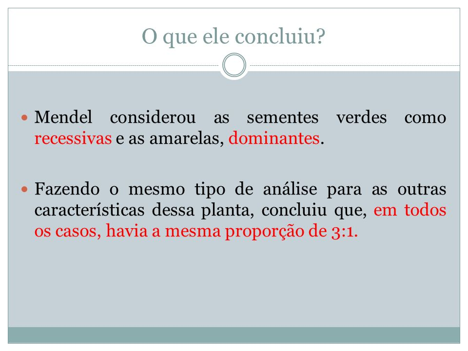 O que ele concluiu Mendel considerou as sementes verdes como recessivas e as amarelas, dominantes.