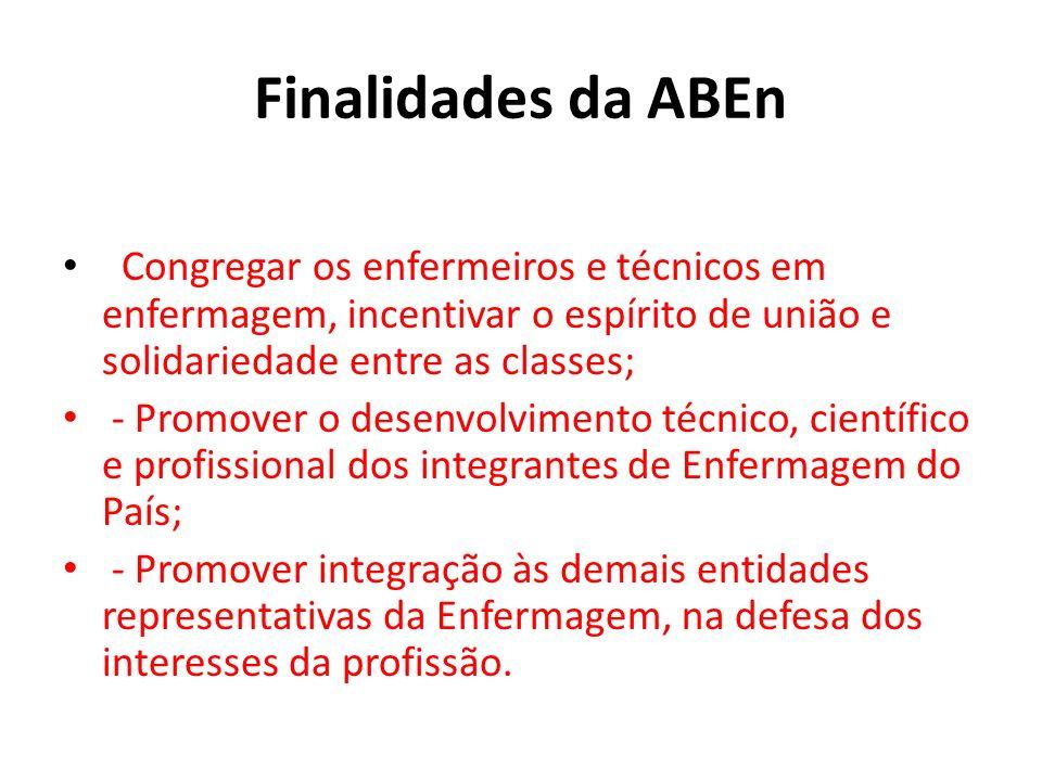Finalidades da ABEn Congregar os enfermeiros e técnicos em enfermagem, incentivar o espírito de união e solidariedade entre as classes;