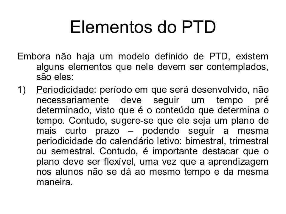 Elementos do PTD Embora não haja um modelo definido de PTD, existem alguns elementos que nele devem ser contemplados, são eles: