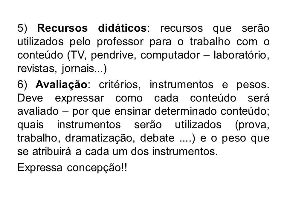 5) Recursos didáticos: recursos que serão utilizados pelo professor para o trabalho com o conteúdo (TV, pendrive, computador – laboratório, revistas, jornais...)