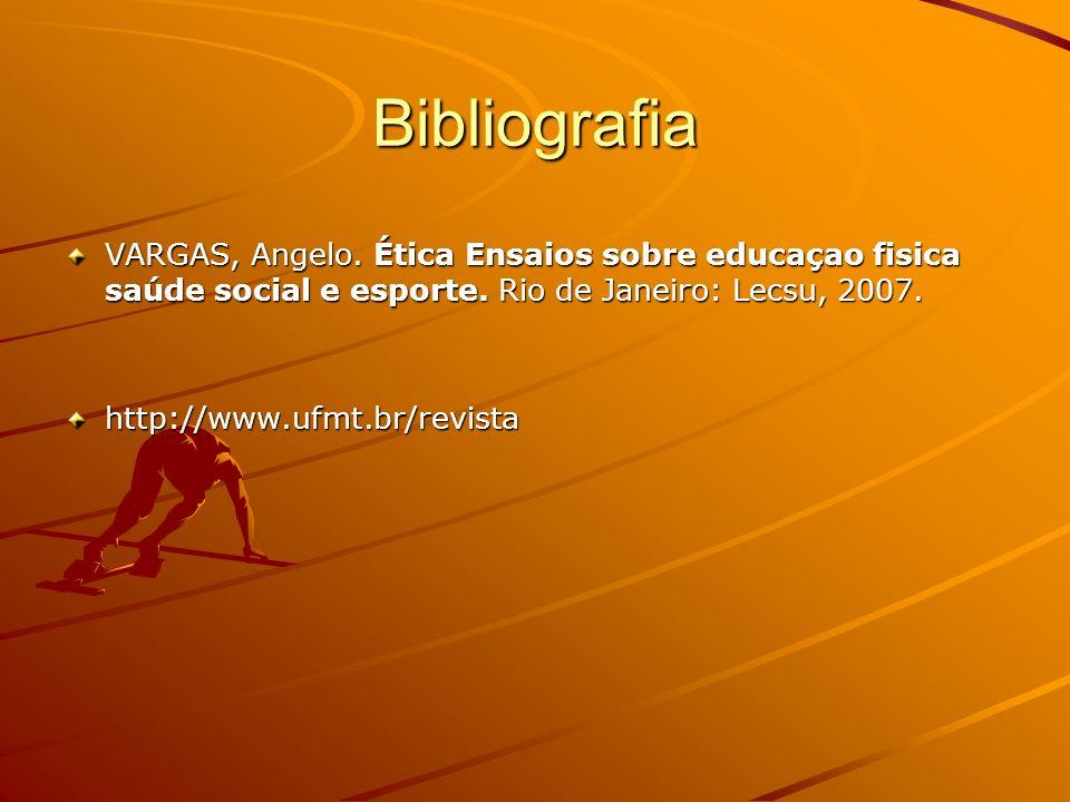 Bibliografia VARGAS, Angelo. Ética Ensaios sobre educaçao fisica saúde social e esporte. Rio de Janeiro: Lecsu, 2007.