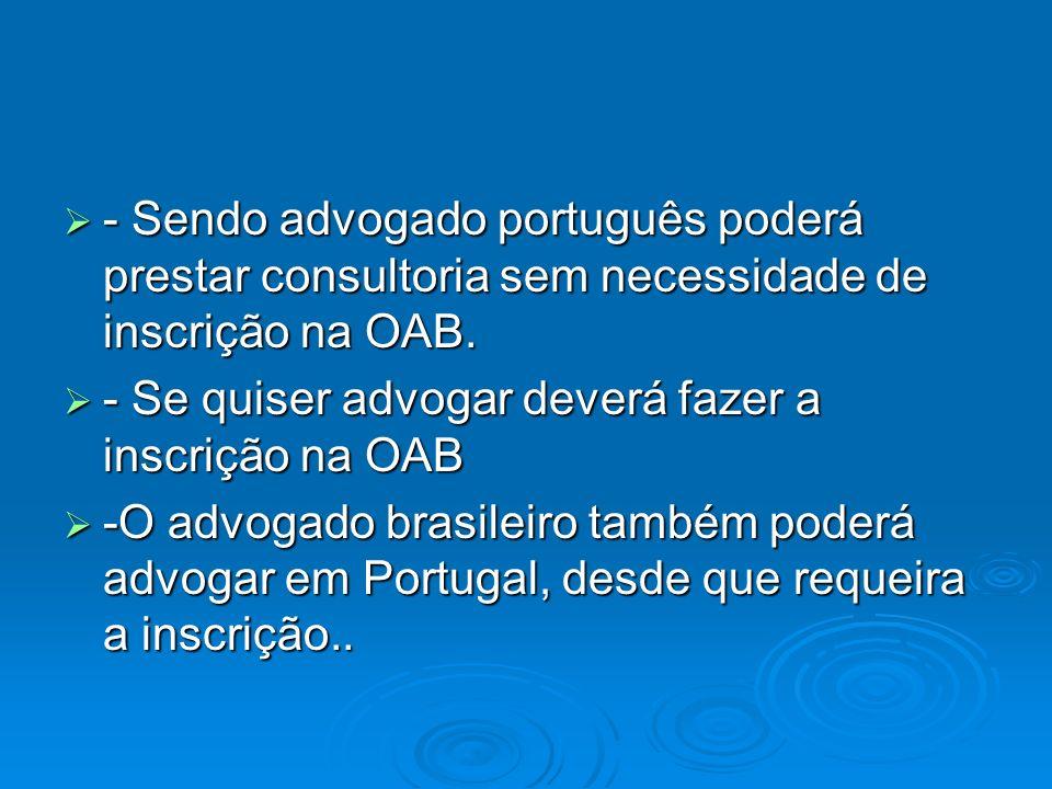 - Sendo advogado português poderá prestar consultoria sem necessidade de inscrição na OAB.