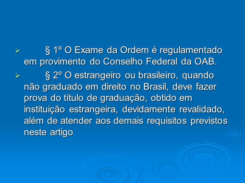 § 1º O Exame da Ordem é regulamentado em provimento do Conselho Federal da OAB.