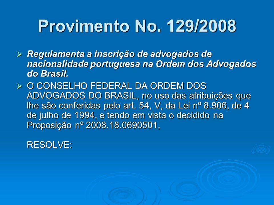 Provimento No. 129/2008 Regulamenta a inscrição de advogados de nacionalidade portuguesa na Ordem dos Advogados do Brasil.