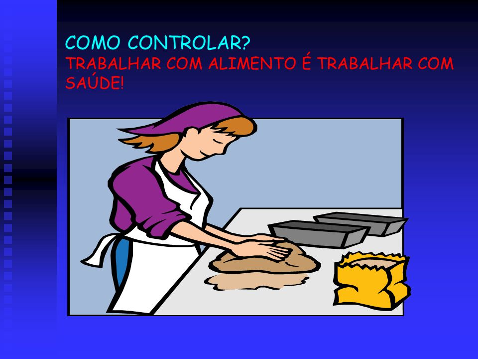 COMO CONTROLAR TRABALHAR COM ALIMENTO É TRABALHAR COM SAÚDE!