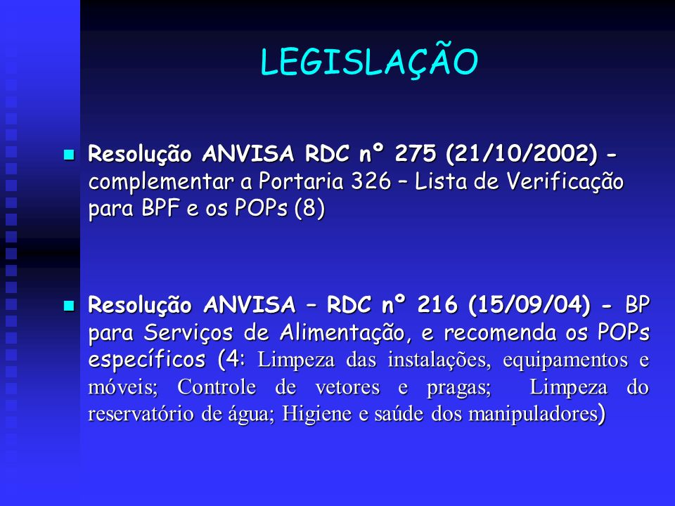 LEGISLAÇÃO Resolução ANVISA RDC nº 275 (21/10/2002) - complementar a Portaria 326 – Lista de Verificação para BPF e os POPs (8)