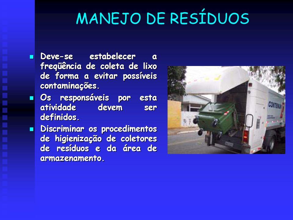 MANEJO DE RESÍDUOSDeve-se estabelecer a freqüência de coleta de lixo de forma a evitar possíveis contaminações.
