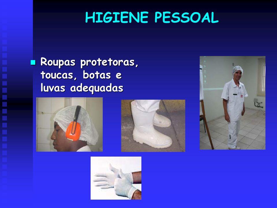 HIGIENE PESSOAL Roupas protetoras, toucas, botas e luvas adequadas