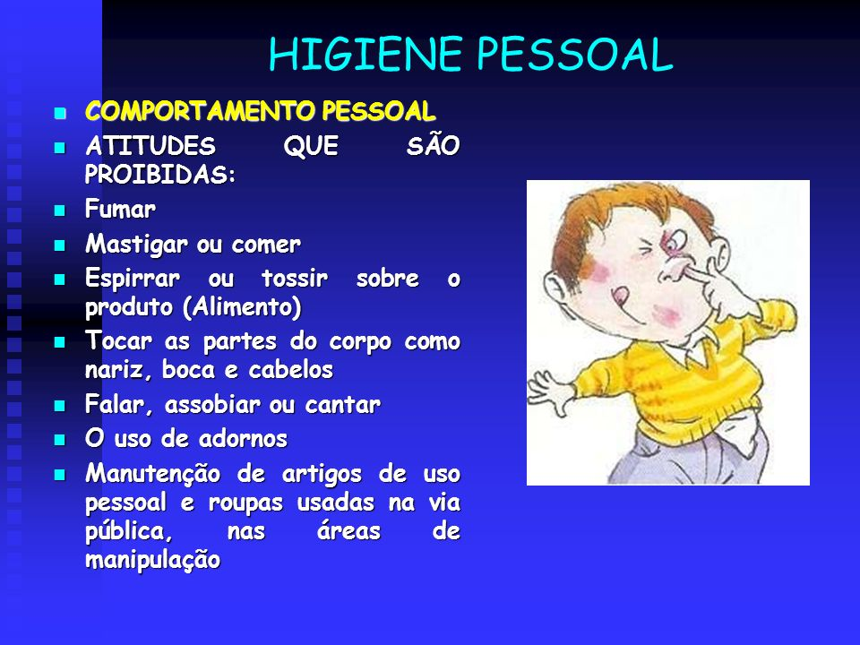 HIGIENE PESSOAL COMPORTAMENTO PESSOAL ATITUDES QUE SÃO PROIBIDAS: