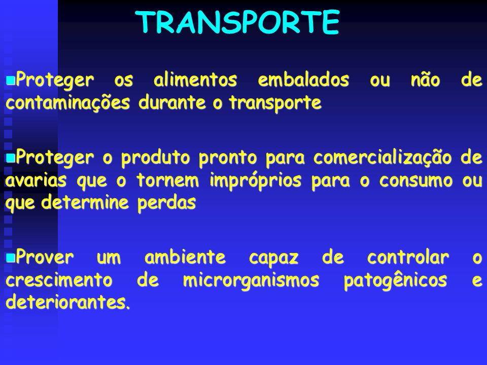 TRANSPORTE Proteger os alimentos embalados ou não de contaminações durante o transporte.