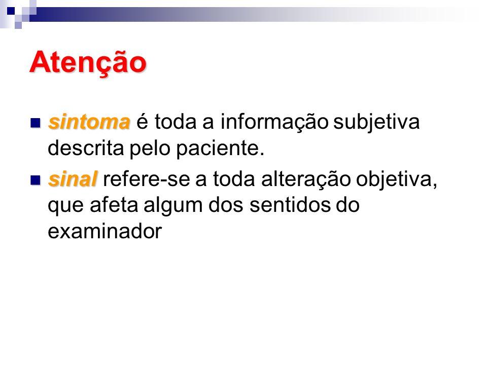Atenção sintoma é toda a informação subjetiva descrita pelo paciente.