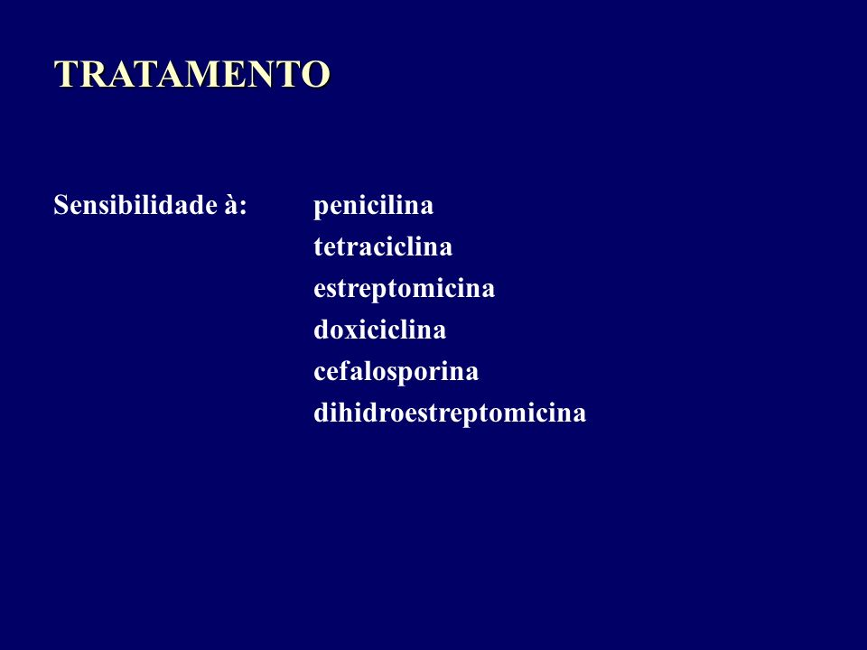 TRATAMENTO Sensibilidade à: penicilina tetraciclina estreptomicina