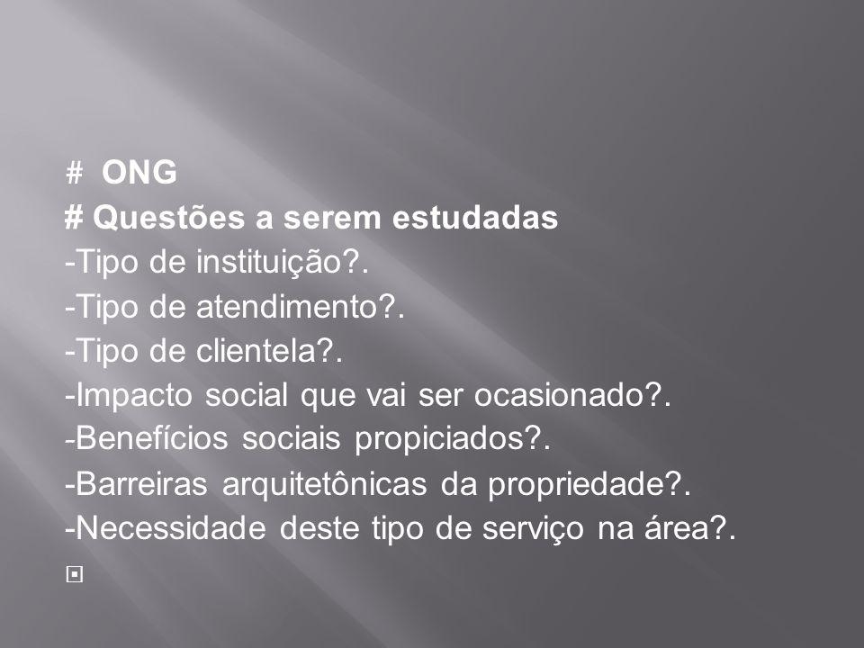 # ONG # Questões a serem estudadas. -Tipo de instituição . -Tipo de atendimento . -Tipo de clientela .