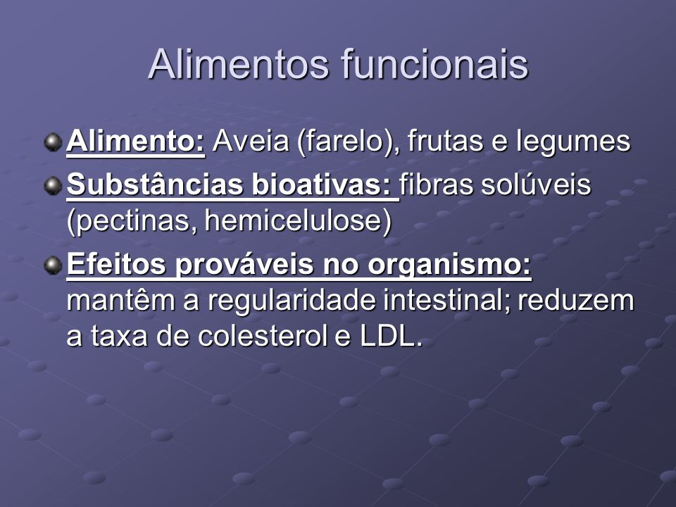 Alimentos funcionais Alimento: Aveia (farelo), frutas e legumes