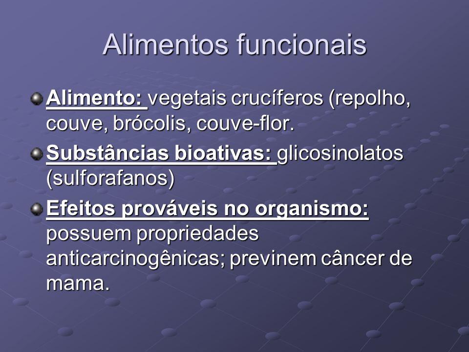 Alimentos funcionais Alimento: vegetais crucíferos (repolho, couve, brócolis, couve-flor. Substâncias bioativas: glicosinolatos (sulforafanos)