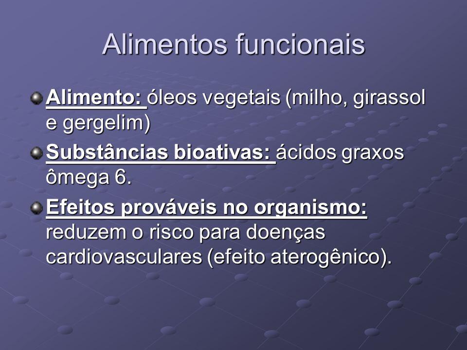 Alimentos funcionais Alimento: óleos vegetais (milho, girassol e gergelim) Substâncias bioativas: ácidos graxos ômega 6.
