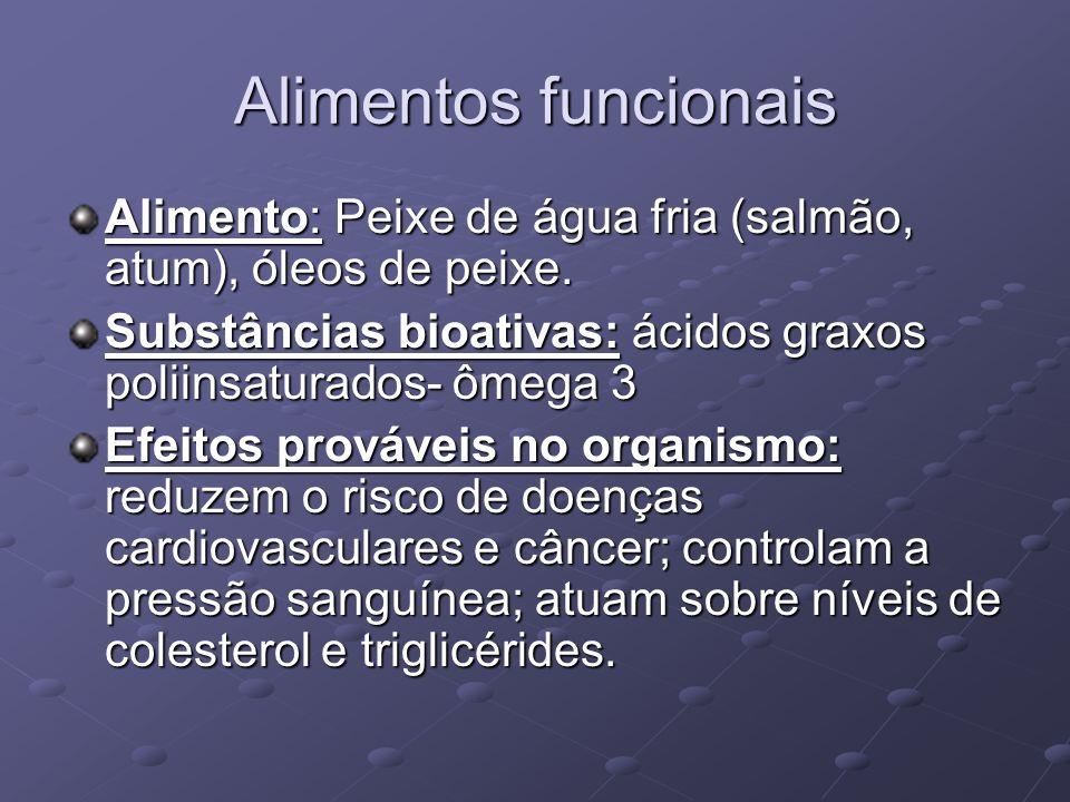 Alimentos funcionais Alimento: Peixe de água fria (salmão, atum), óleos de peixe. Substâncias bioativas: ácidos graxos poliinsaturados- ômega 3.