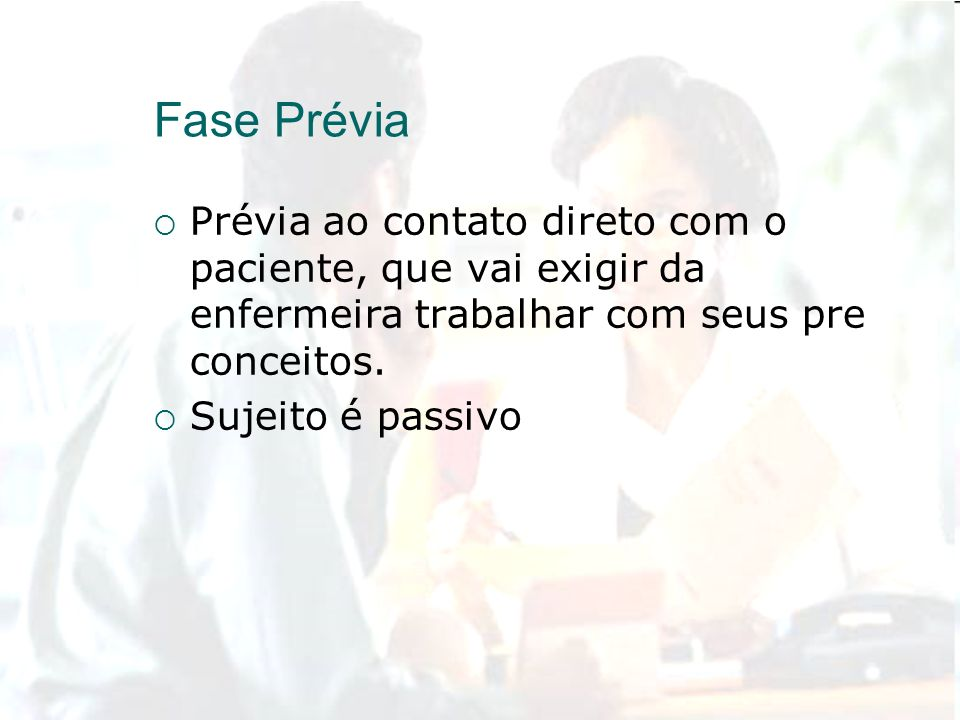 Fase Prévia Prévia ao contato direto com o paciente, que vai exigir da enfermeira trabalhar com seus pre conceitos.