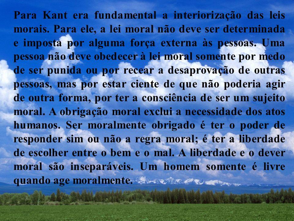 Para Kant era fundamental a interiorização das leis morais