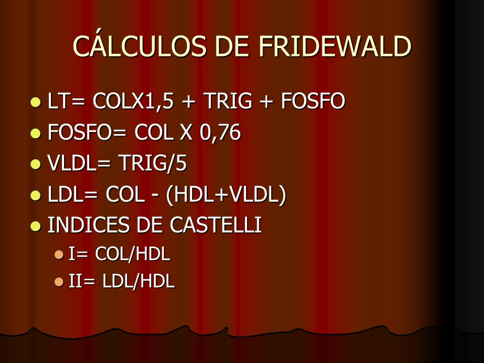 CÁLCULOS DE FRIDEWALD LT= COLX1,5 + TRIG + FOSFO FOSFO= COL X 0,76