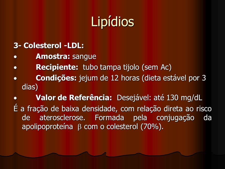 Lipídios 3- Colesterol -LDL: · Amostra: sangue