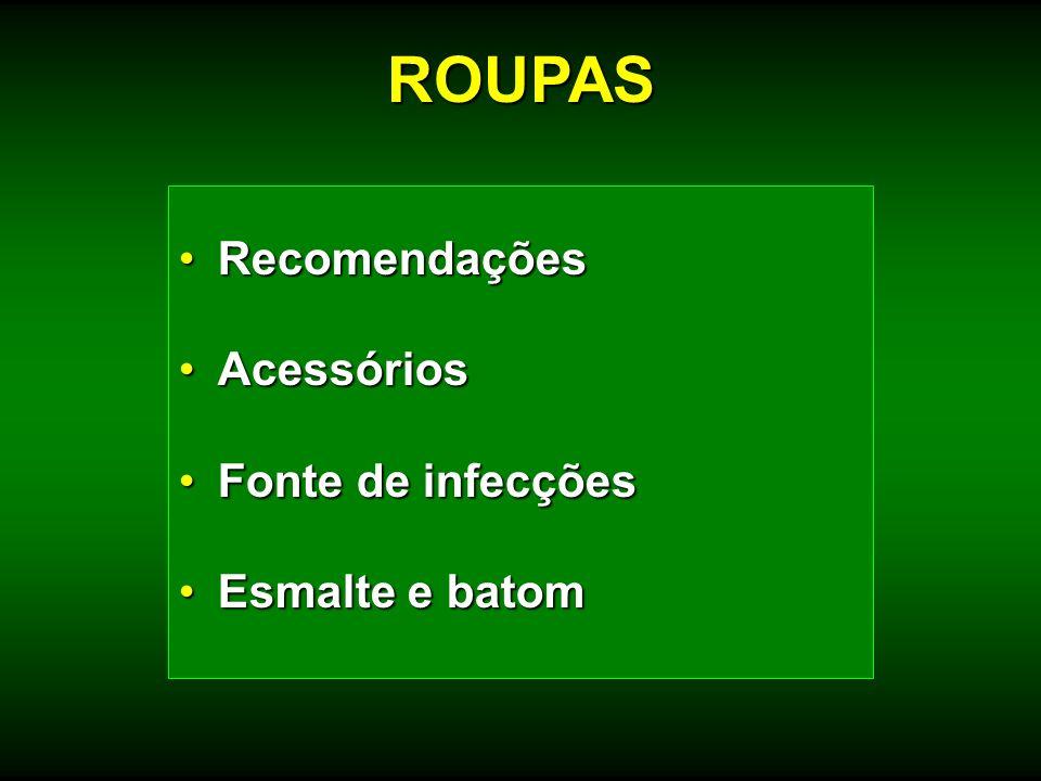 ROUPAS Recomendações Acessórios Fonte de infecções Esmalte e batom