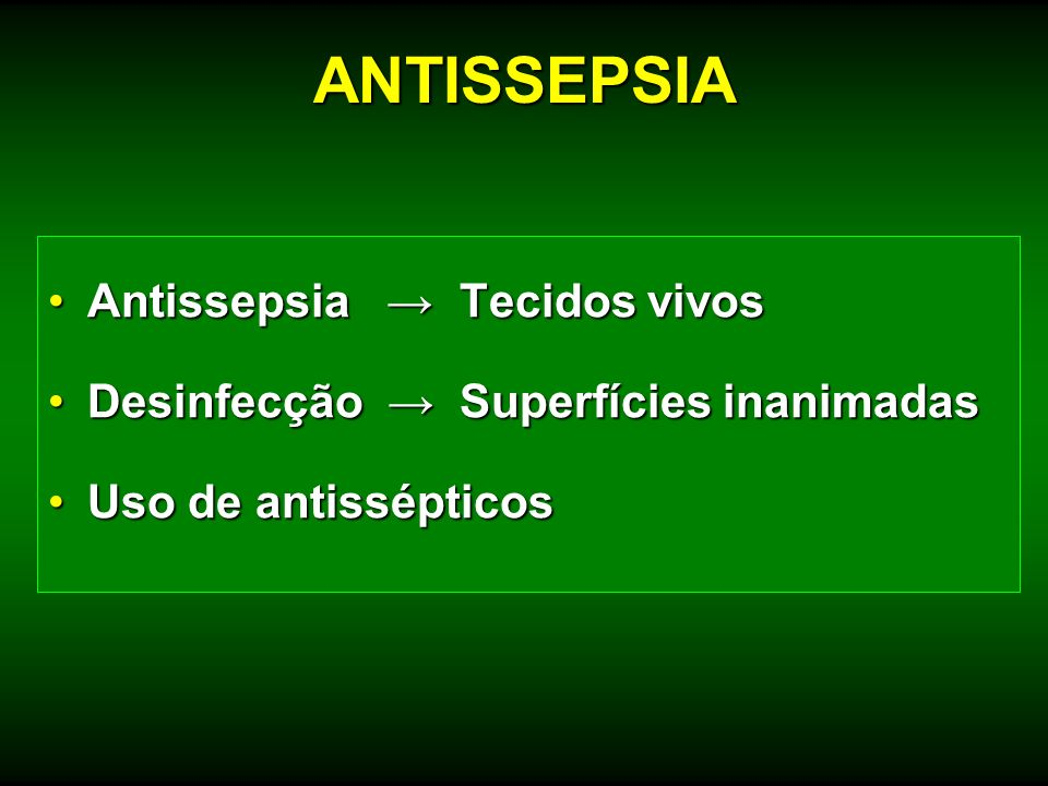 ANTISSEPSIA Antissepsia → Tecidos vivos