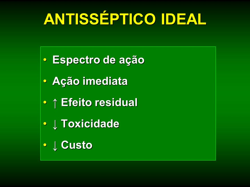 ANTISSÉPTICO IDEAL Espectro de ação Ação imediata ↑ Efeito residual