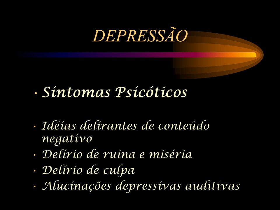 DEPRESSÃO Sintomas Psicóticos Idéias delirantes de conteúdo negativo