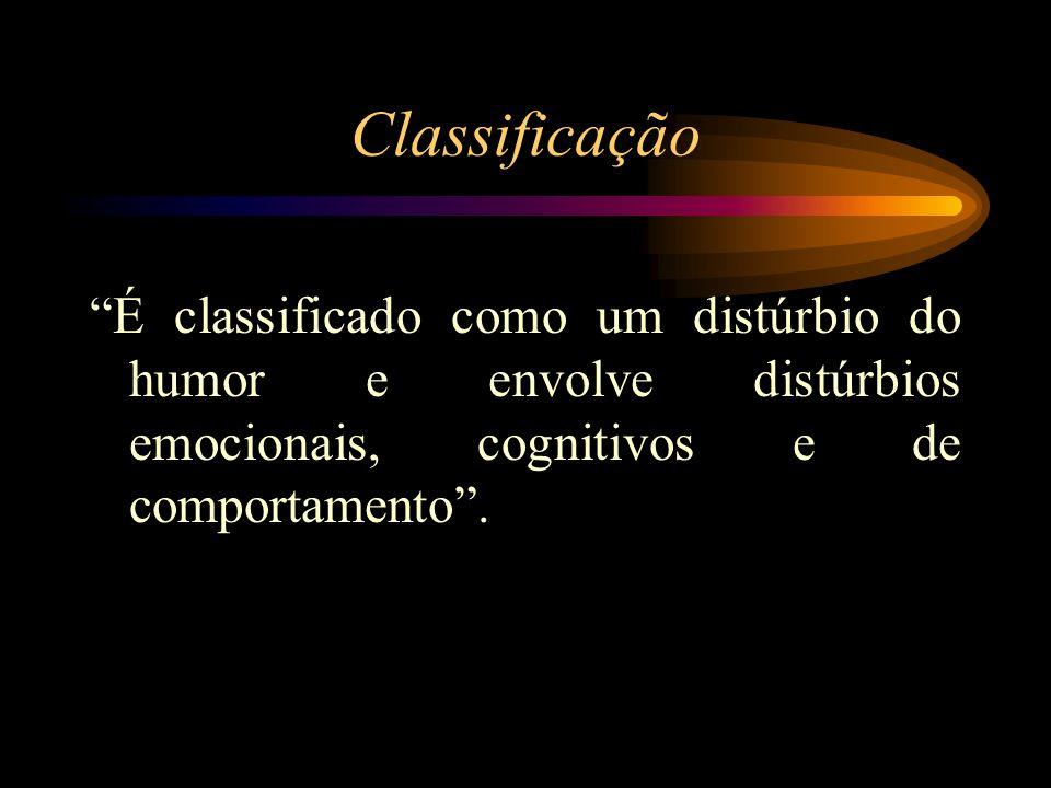 Classificação É classificado como um distúrbio do humor e envolve distúrbios emocionais, cognitivos e de comportamento .