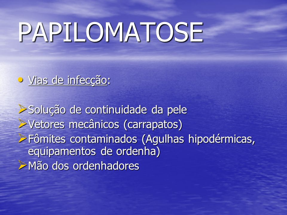 PAPILOMATOSE Vias de infecção: Solução de continuidade da pele