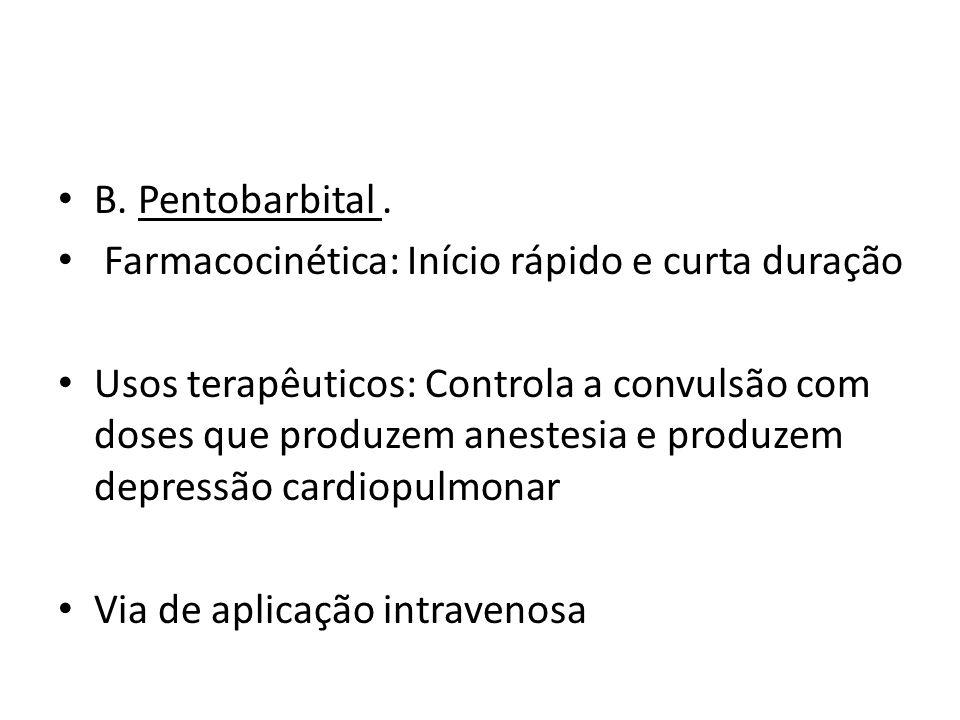 B. Pentobarbital . Farmacocinética: Início rápido e curta duração.