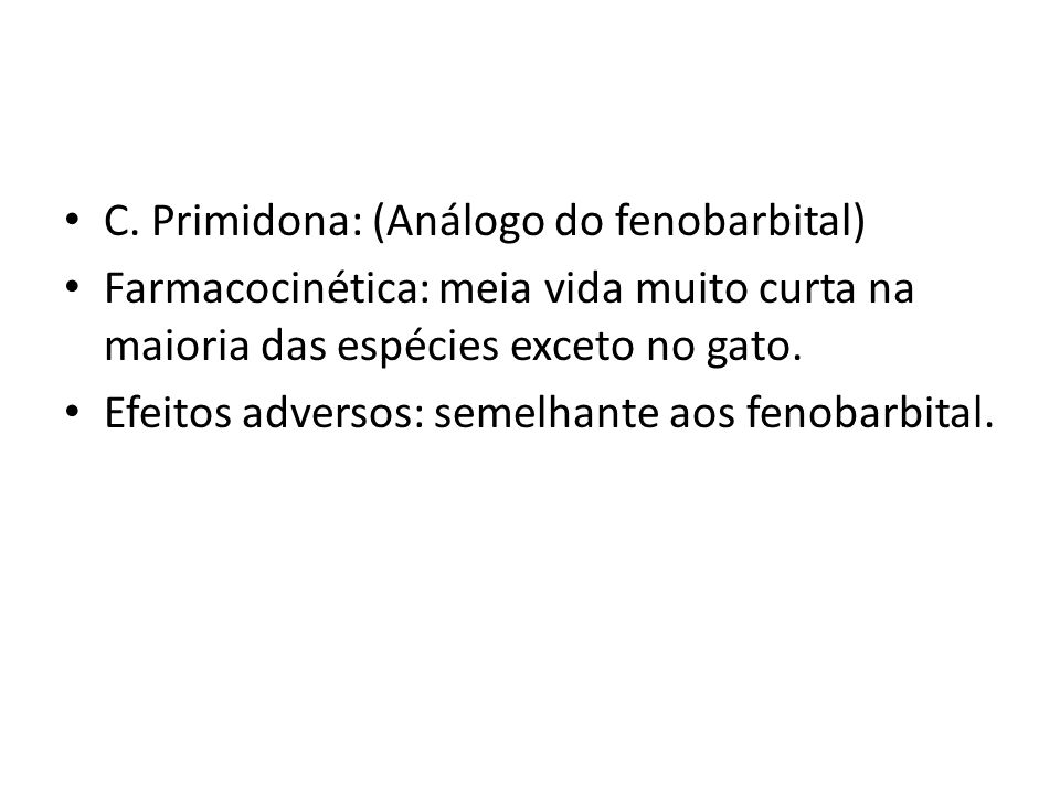 C. Primidona: (Análogo do fenobarbital)