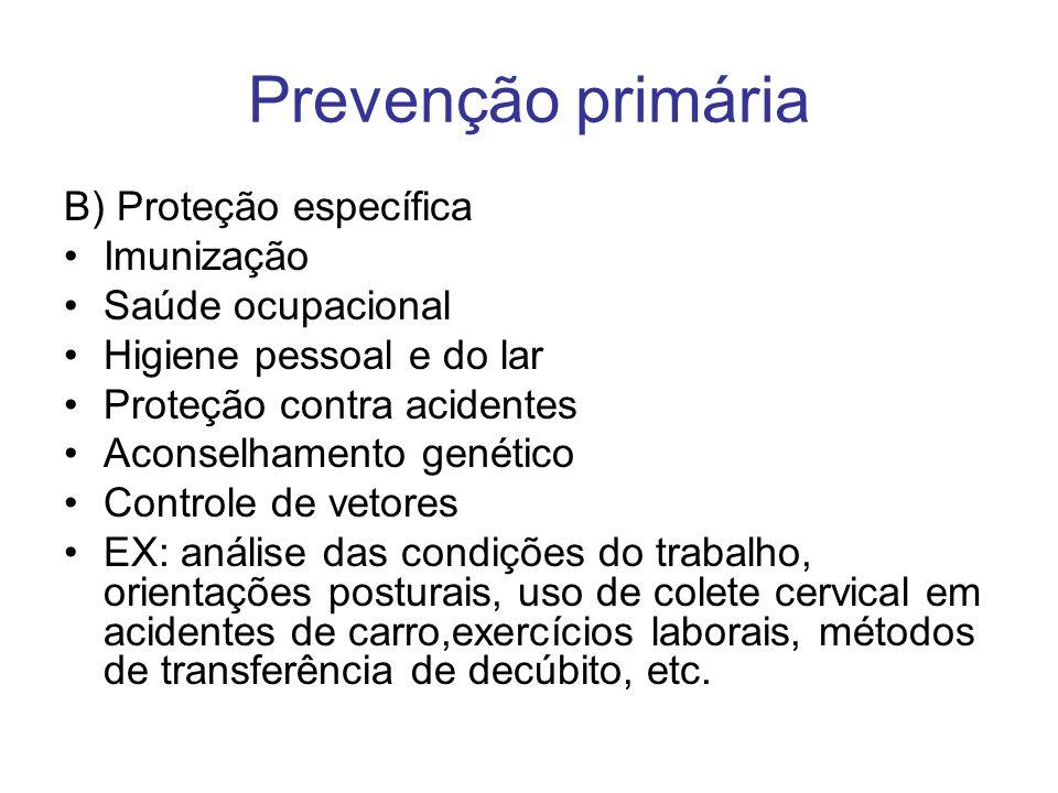 Prevenção primária B) Proteção específica Imunização Saúde ocupacional