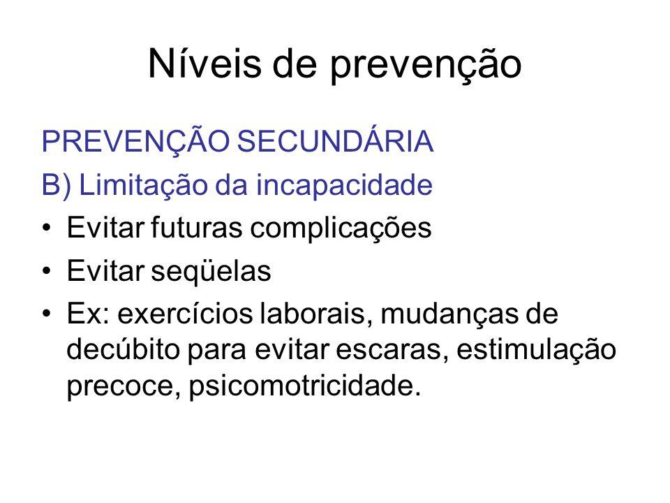 Níveis de prevenção PREVENÇÃO SECUNDÁRIA B) Limitação da incapacidade