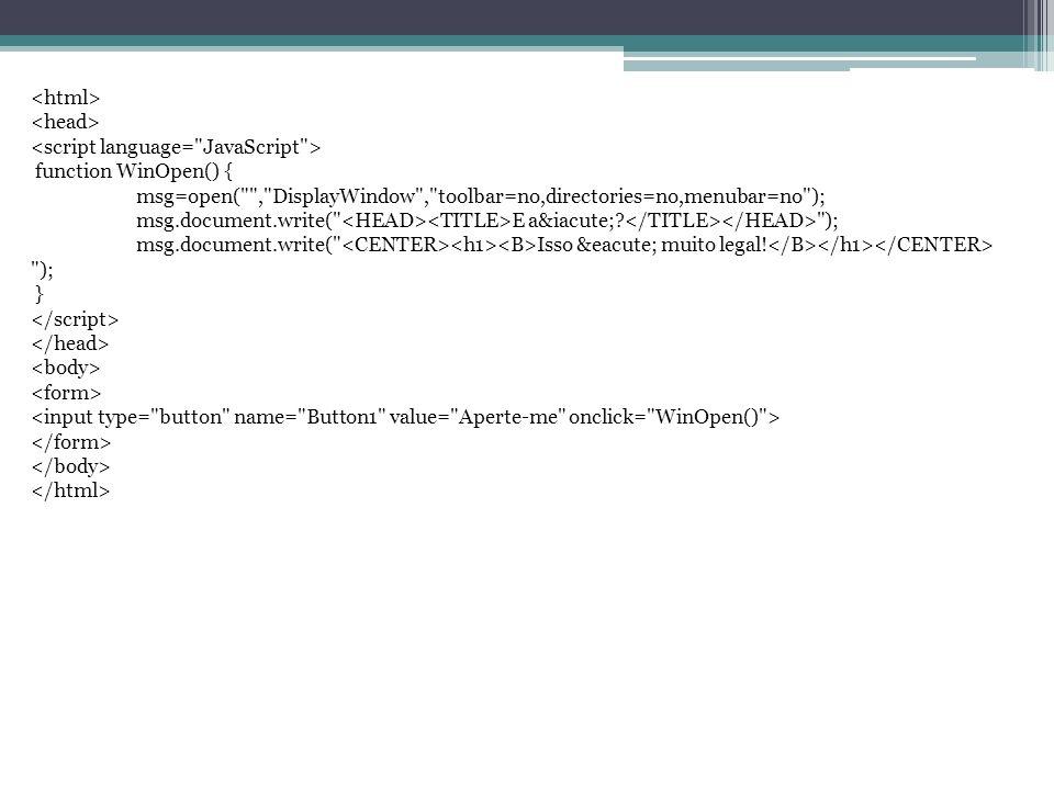 <html> <head> <script language= JavaScript > function WinOpen() { msg=open( , DisplayWindow , toolbar=no,directories=no,menubar=no );