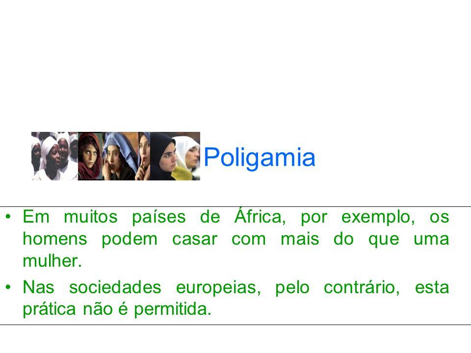 Poligamia Em muitos países de África, por exemplo, os homens podem casar com mais do que uma mulher.