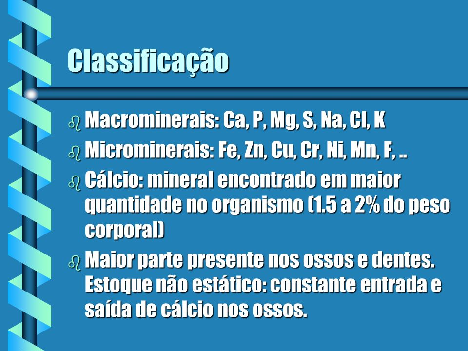 Classificação Macrominerais: Ca, P, Mg, S, Na, Cl, K