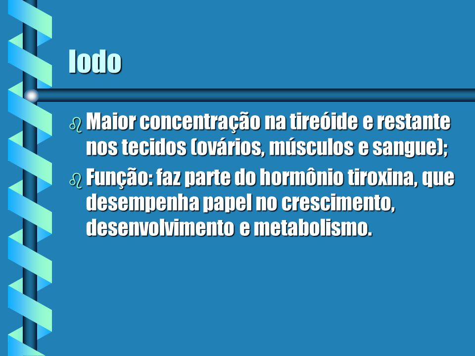 Iodo Maior concentração na tireóide e restante nos tecidos (ovários, músculos e sangue);