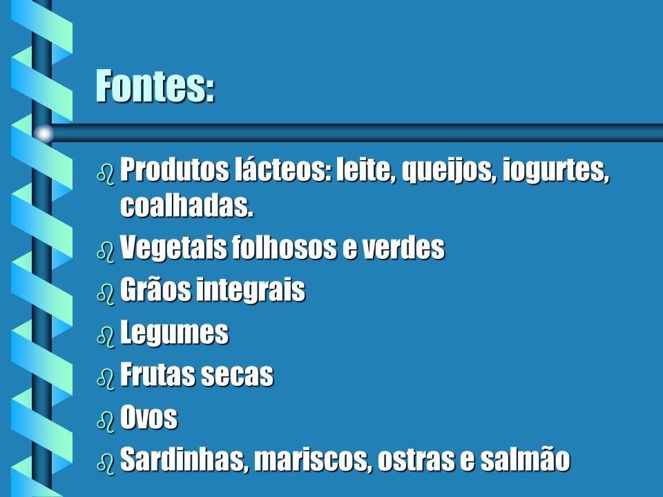 Fontes: Produtos lácteos: leite, queijos, iogurtes, coalhadas.