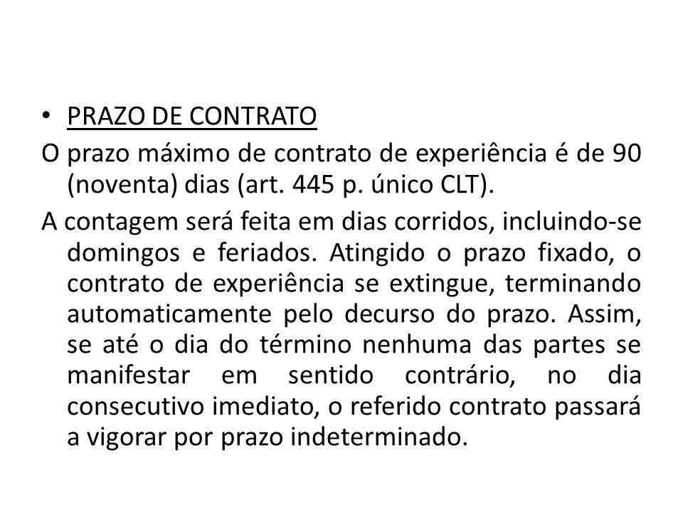 PRAZO DE CONTRATO O prazo máximo de contrato de experiência é de 90 (noventa) dias (art. 445 p. único CLT).